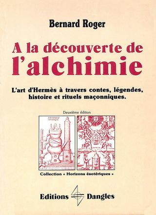 A la découverte de l'alchimie (Bernard Roger) 18122206110519075516046017